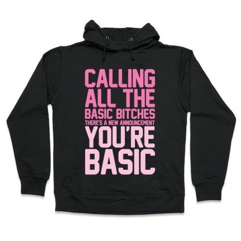 Calling All The Basic Bitches Hooded Sweatshirt