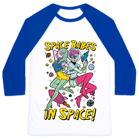Space Babes In Space! Baseball Tee
