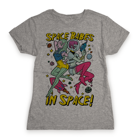 Space Babes In Space! Womens T-Shirt