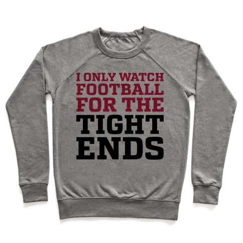 I Only Watch Football For The Tight Ends Pullover