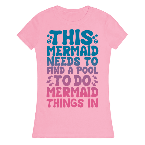 This Mermaid Needs To Find A Pool Womens T-Shirt