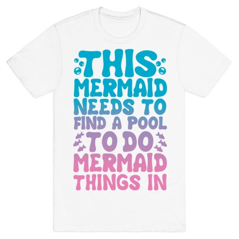 This Mermaid Needs To Find A Pool T Shirts Lookhuman