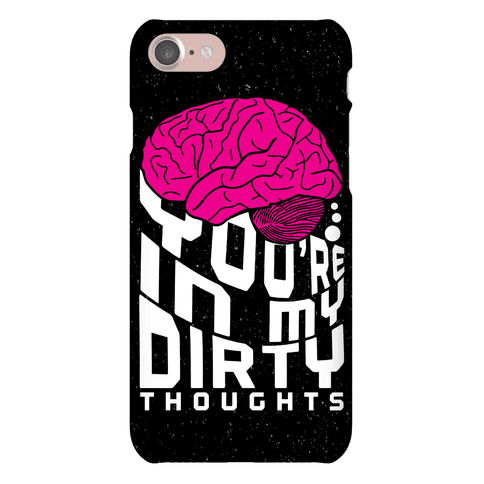 Dirty Thoughts Phone Case