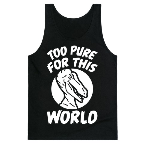Dinosaurs Are Too Pure For This World Tank Top