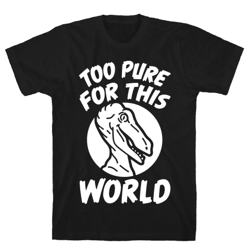 Dinosaurs Are Too Pure For This World Mens T-Shirt