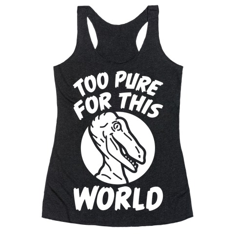 Dinosaurs Are Too Pure For This World Racerback Tank Top