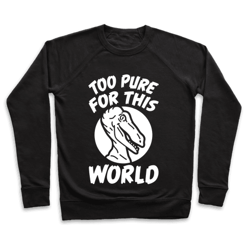Dinosaurs Are Too Pure For This World Pullover