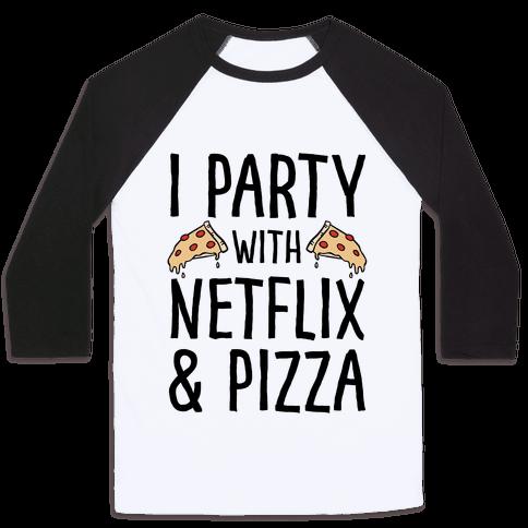 I Party With Netflix & Pizza Baseball Tee