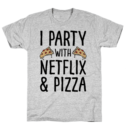 I Party With Netflix & Pizza Mens T-Shirt