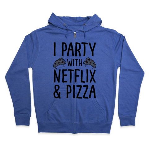 I Party With Netflix & Pizza Zip Hoodie