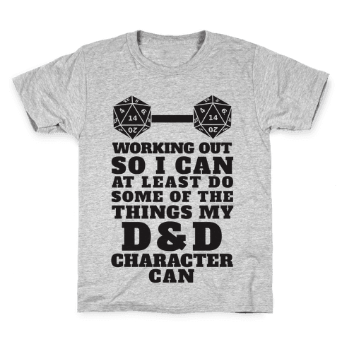 Working Out So I Can Do At Least Some Of The Thing My D&D Character Can Kids T-Shirt