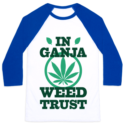 In Ganja Weed Trust Baseball Tee