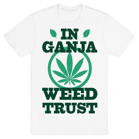 In Ganja Weed Trust Mens T-Shirt