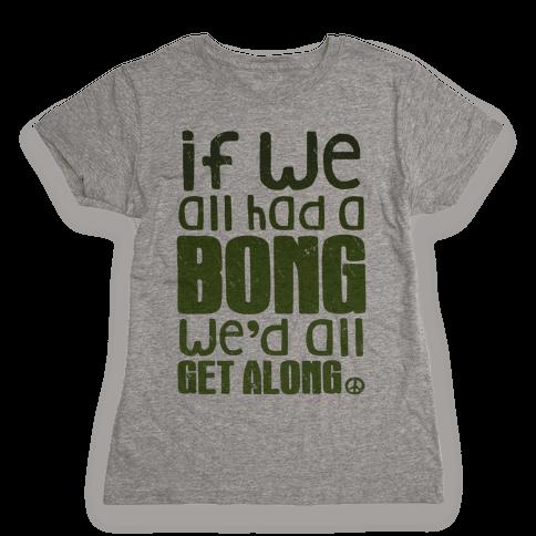 If We All Had a Bong We'd All Get Along (V-Neck) Womens T-Shirt