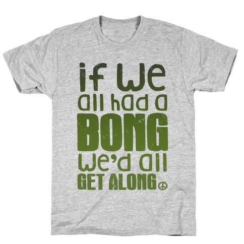 If We All Had a Bong We'd All Get Along (V-Neck) T-Shirt