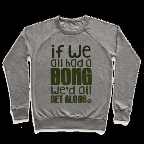 If We All Had a Bong We'd All Get Along (V-Neck) Pullover