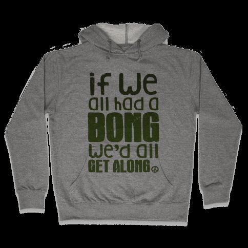 If We All Had a Bong We'd All Get Along (V-Neck) Hooded Sweatshirt