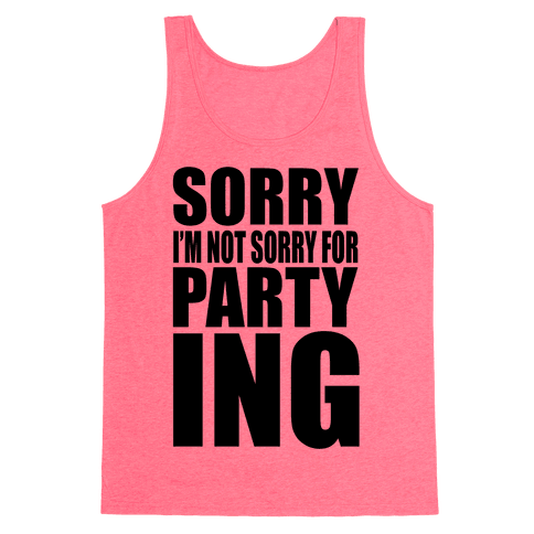 Sorry I'm Not Sorry For Partying Tank Top