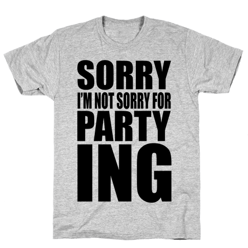Sorry I'm Not Sorry For Partying Mens T-Shirt