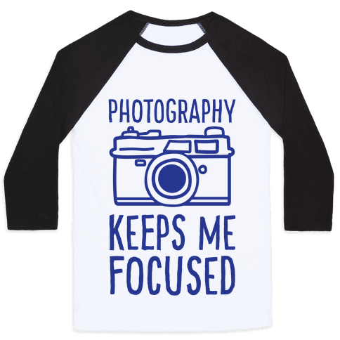 Photography Keeps Me Focused Baseball Tee