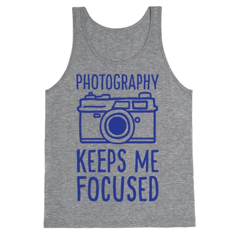 Photography Keeps Me Focused Tank Top