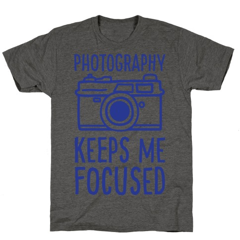 Photography Keeps Me Focused T-Shirt