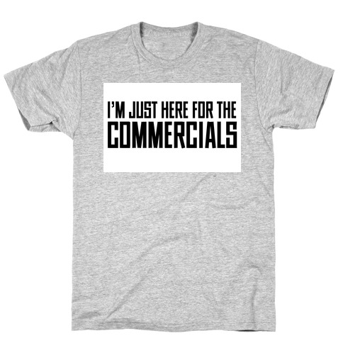 I'm Just Here for The Commercials Mens T-Shirt