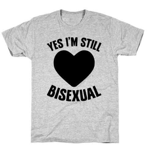 Yes I'm Still Bisexual Mens T-Shirt