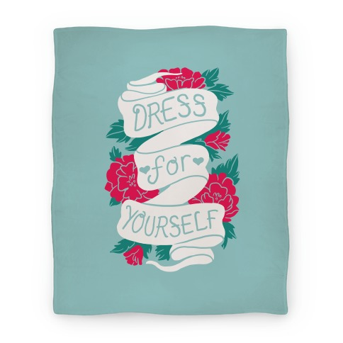 Dress For Yourself Blanket