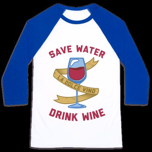 Save Water Drink Wine Baseball Tee