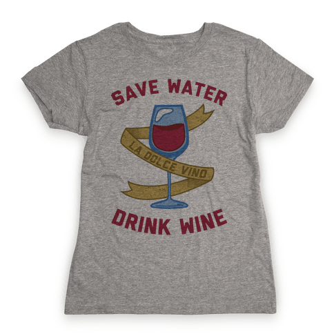 Save Water Drink Wine Womens T-Shirt
