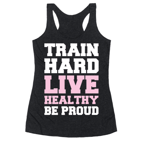 Train Hard Live Healthy Be Proud Racerback Tank Top