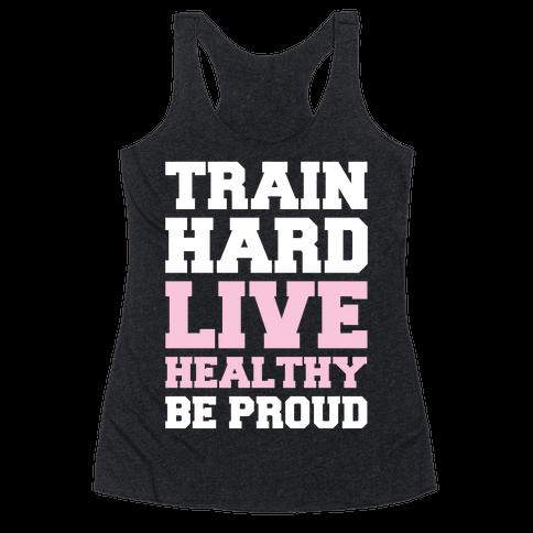 Train Hard Live Healthy Be Proud Racerback Tank Top