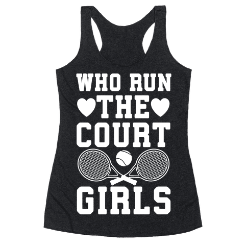 Who Run The Court Girls Racerback Tank Top
