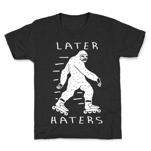 Later Haters Bigfoot Kids T-Shirt