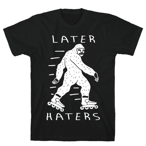 Later Haters Bigfoot Mens T-Shirt