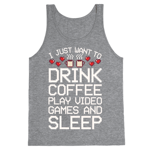 I Just Want To Drink Coffee, Play Video Games, And Sleep Tank Top