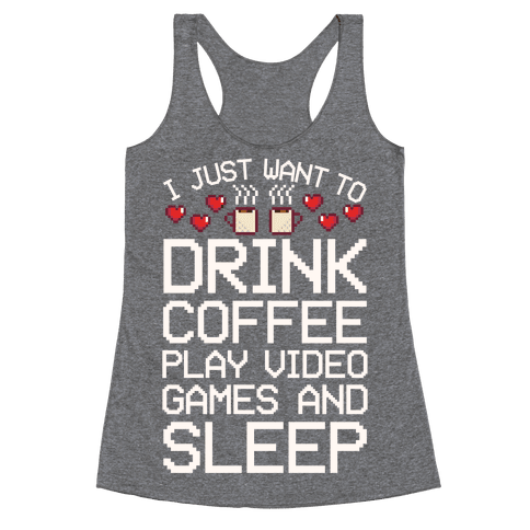 I Just Want To Drink Coffee, Play Video Games, And Sleep Racerback Tank Top