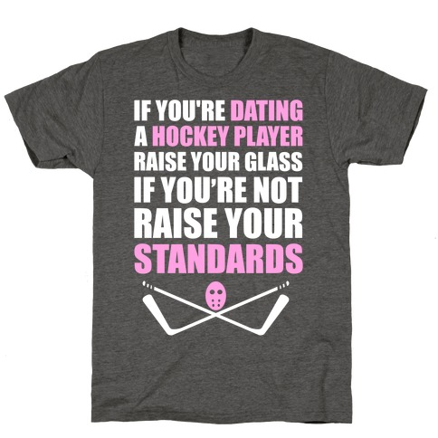 If You're Dating A Hockey Player Raise Your Glass T-Shirt