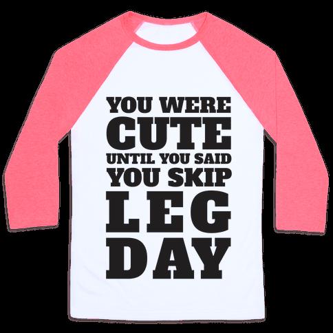 You Were Cute Until You Said You Skip Leg Day Baseball Tee