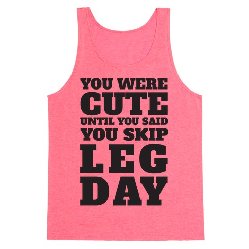 You Were Cute Until You Said You Skip Leg Day Tank Top