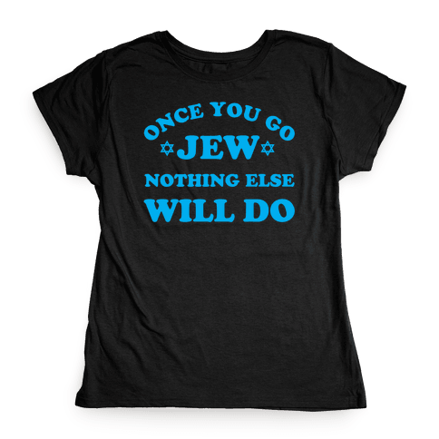 Once You Go Jew Womens T-Shirt