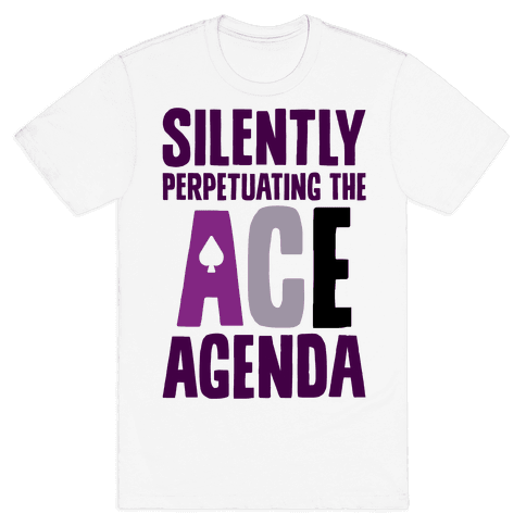 Silently Perpetuating The Ace Agenda Mens T-Shirt