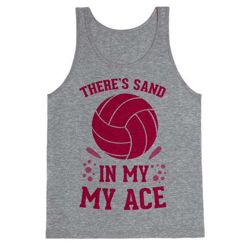 There's Sand in My Ace Tank Top