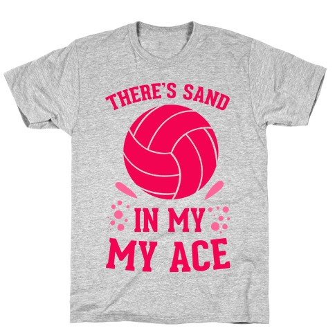 There's Sand in My Ace T-Shirt