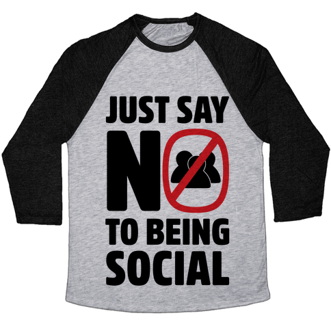 Just Say No To Being Social Baseball Tee