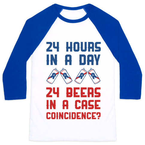 24 Hours In A Day 24 Beers In A Case. Coincidence? Baseball Tee