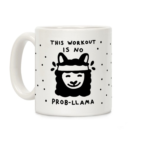 This Workout Is No Prob-Llama Coffee Mug