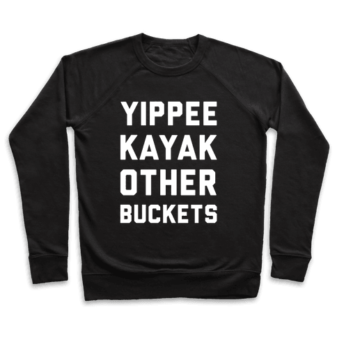 Yippee Kayak Other Buckets Pullover