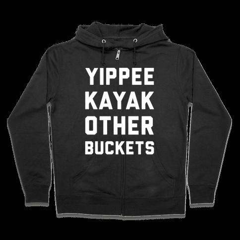 Yippee Kayak Other Buckets Zip Hoodie